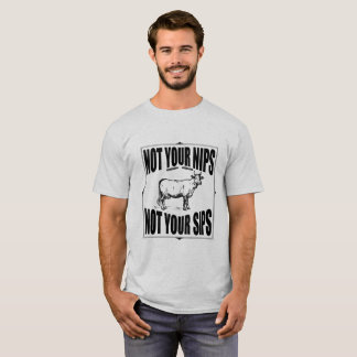 NOT YOUR NIPS   NOT YOUR SIPS - Vegan Design T-Shirt