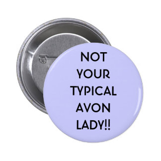 NOT YOURTYPICALAVON LADY!! BUTTON