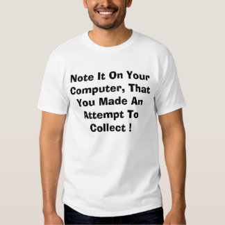 Note It On Your Computer, That You Made An Atte... Tshirts