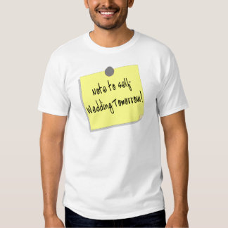 Note To Self Wedding Tomorrow (2) T Shirts