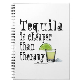 NOTEBOOK, TEQUILA IS CHEAPER THAN THERAPY COCKTAIL
