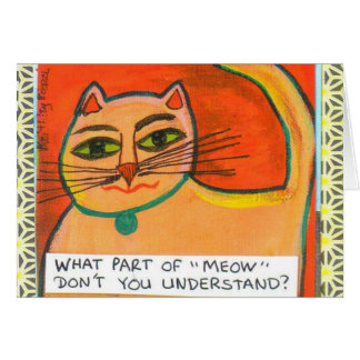 NOTECARD-WHAT PART OF MEOW DONT YOU UNDERSTAND GREETING CARD