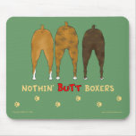 Nothin' Butt Boxers Mousepad