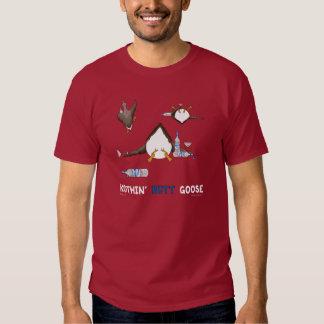Nothin' Butt Goose T-shirt
