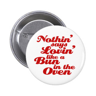 Nothin Says Lovin Like a Bun in the Oven Pinback Button