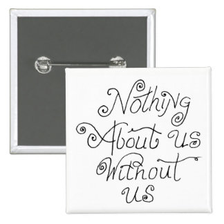 nothing about us without us 15 cm square badge