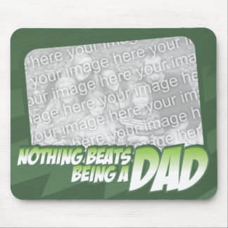 Nothing beats being a Dad Customizeable Mousepad