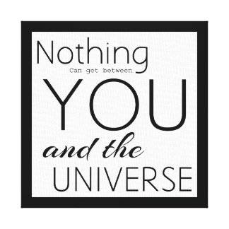 Nothing can get between you & the universe canvas print