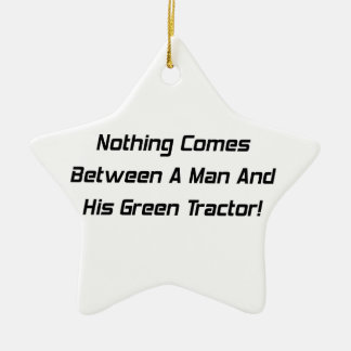 Nothing Comes Between A Man And His Green Tractor Ornaments
