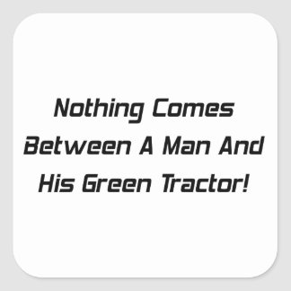 Nothing Comes Between A Man And His Green Tractor Square Stickers