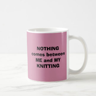 Nothing comes between ME and MY KNITTING Basic White Mug