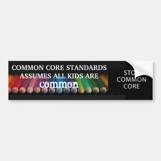 Nothing Common about our Kids Stop Common Core Bumper Sticker