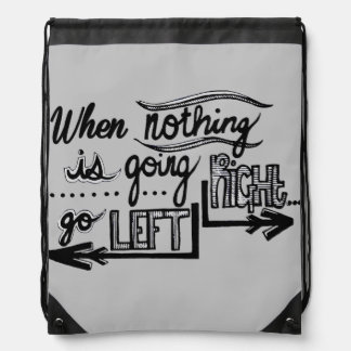Nothing Goes Right Go Left Drawstring Bag