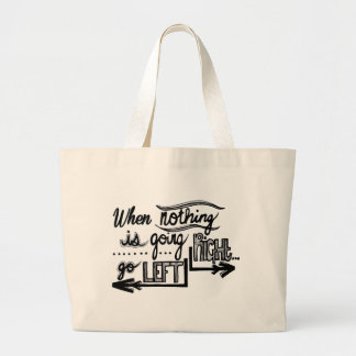 Nothing Goes Right Go Left Jumbo Tote Bag