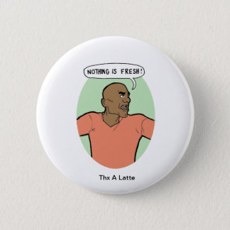 Nothing is Fresh 6 Cm Round Badge