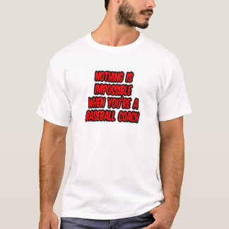 Nothing Is Impossible...Baseball Coach T-Shirt