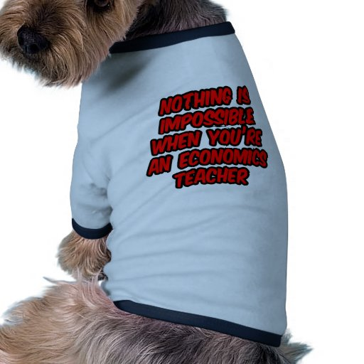 Nothing Is Impossible...Economics Teacher Dog Tshirt