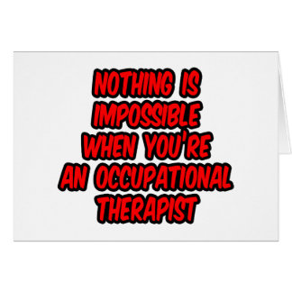 Nothing Is Impossible...Occupational Therapist Greeting Card