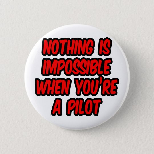 Nothing Is Impossible...Pilot 6 Cm Round Badge