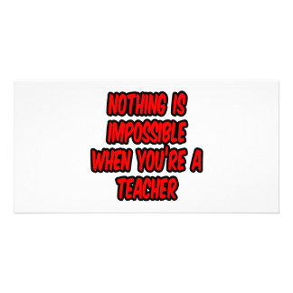 Nothing Is Impossible Teacher Photo Greeting Card