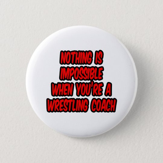 Nothing Is Impossible...Wrestling Coach 6 Cm Round Badge