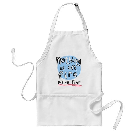 NOTHING IS ON FIRE STANDARD APRON