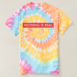 Nothing is real tie dye T-Shirt