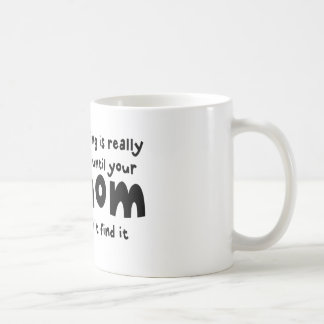 Nothing is Really Lost Until Your Mom Cant Find It Basic White Mug