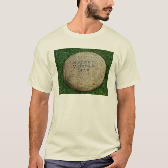 Nothing is written in Stone T-Shirt