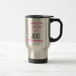 nothing like a hot cupof , JOE, in the morning Stainless Steel Travel Mug