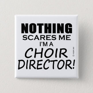 Nothing Scares Me Choir Director 15 Cm Square Badge