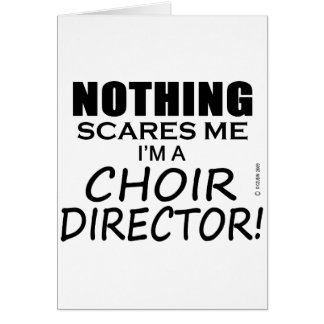 Nothing Scares Me Choir Director Card