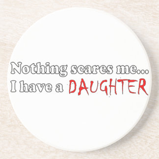Nothing Scares Me...I Have A Daughter Sandstone Coaster