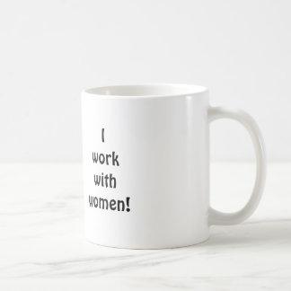 """""""Nothing Scares Me, I Work With Women"""" mug"""