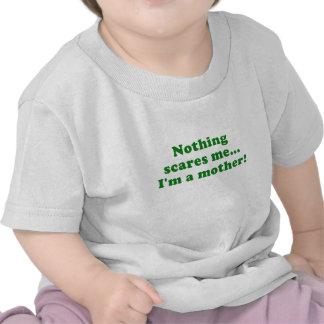 Nothing Scares Me Im a Mother Tee Shirt