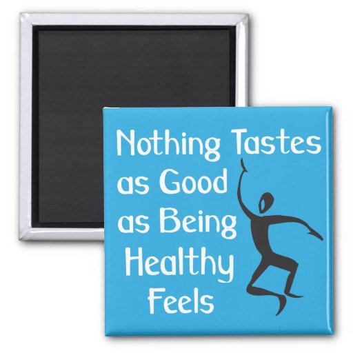 Nothing Tastes as Good as Being Healthy Feels Refrigerator Magnets