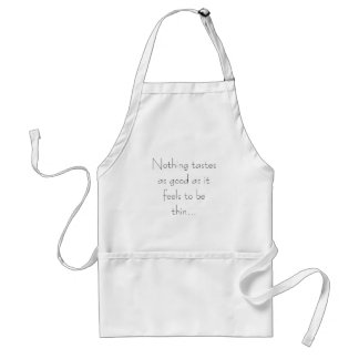 Nothing tastes as good as it feels to be thin... standard apron