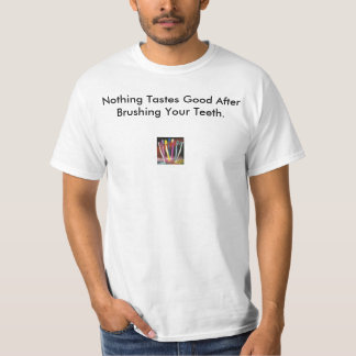 Nothing Tastes Good After Brushing Your Teeth T-Shirt