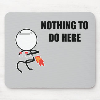 Nothing To Do Here Mouse Pad