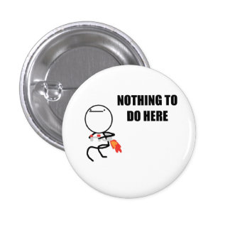 Nothing To Do Here Rage Face Meme 3 Cm Round Badge