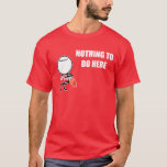 Nothing To Do Here Rage Face Meme T-Shirt