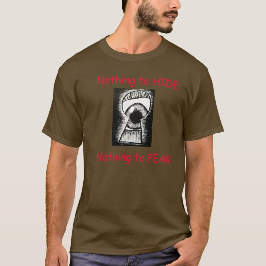 Nothing to Hide, Nothing to Fear NSA T-Shirt