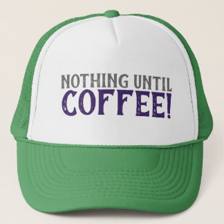 Nothing Until Coffee Trucker Hat