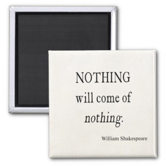 Nothing Will Come of Nothing Shakespeare Quote Square Magnet