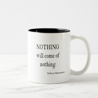 Nothing Will Come of Nothing Shakespeare Quote Two-Tone Coffee Mug