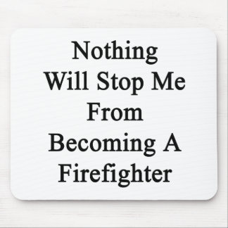 Nothing Will Stop Me From Becoming A Firefighter Mouse Pad