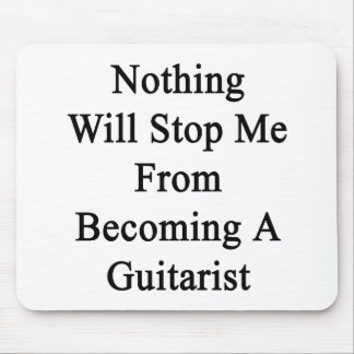 Nothing Will Stop Me From Becoming A Guitarist. Mouse Pad