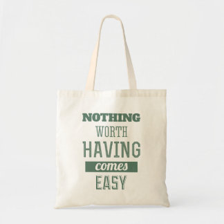 Nothing worth having comes easy - Quote tote Budget Tote Bag