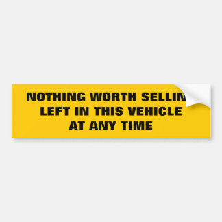 Nothing worth selling left in this vehicle funny bumper sticker