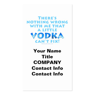 NOTHING WRONG WITH ME VODKA CAN T FIX BUSINESS CAR BUSINESS CARD